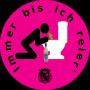 """Button """"Immer bis ich reier'"""" pink"""